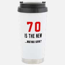 70 Is The New What Was Travel Mug