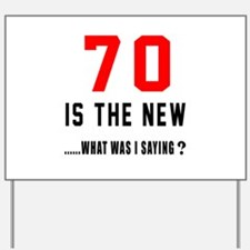70 Is The New What Was I Saying ? Yard Sign