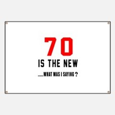 70 Is The New What Was I Saying ? Banner