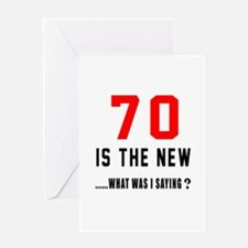 70 Is The New What Was I Saying ? Greeting Card
