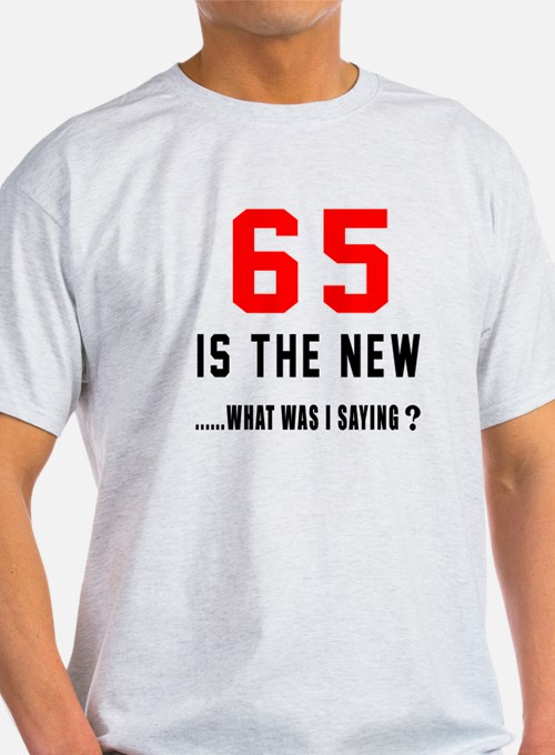65 Is The New What Was I Saying ? T-Shirt