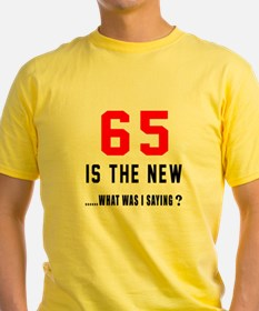 65 Is The New What Was I Saying ? T