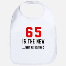 65 Is The New What Was I Saying ? Bib