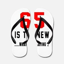 65 Is The New What Was I Saying ? Flip Flops