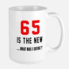 65 Is The New What Was I Saying ? Large Mug
