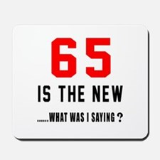 65 Is The New What Was I Saying ? Mousepad