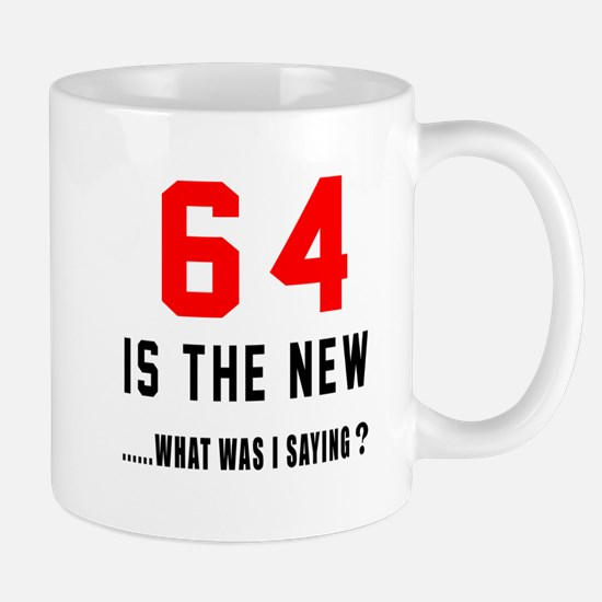 64 Is The New What Was I Saying ? Mug