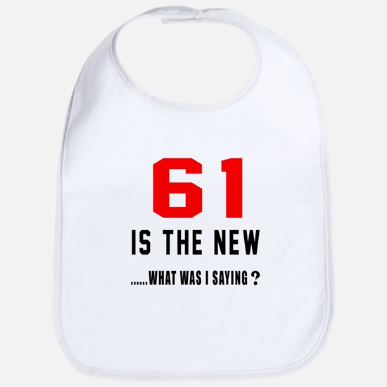 61 Is The New What Was I Saying ? Bib