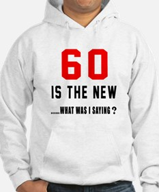 60 Is The New What Was I Saying Hoodie
