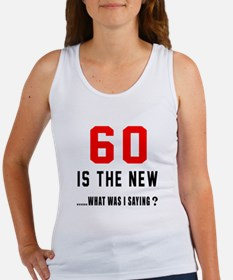 60 Is The New What Was I Saying ? Women's Tank Top