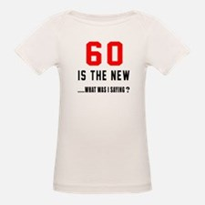 60 Is The New What Was I Sayi Tee