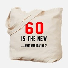 60 Is The New What Was I Saying ? Tote Bag