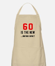 60 Is The New What Was I Saying ? Apron