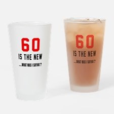 60 Is The New What Was I Saying ? Drinking Glass