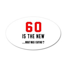 60 Is The New What Was I Say Wall Decal