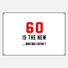 60 Is The New What Was I Saying ? Banner