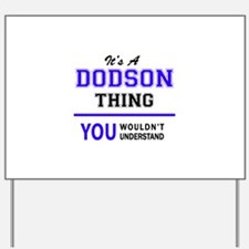 DODSON thing, you wouldn't understand! Yard Sign