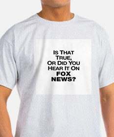 Is That True or Did You Hear It On Fox News? T-Shi