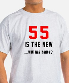 55 Is The New What Was I Saying ? T-Shirt