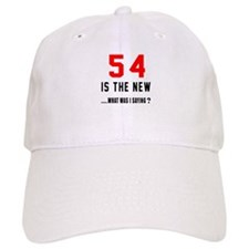 54 Is The New What Was I Saying ? Baseball Baseball Cap