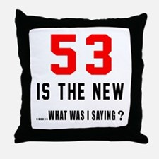 53 Is The New What Was I Saying ? Throw Pillow