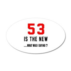 53 Is The New What Was I Say Wall Decal