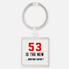 53 Is The New What Was I Saying ? Square Keychain