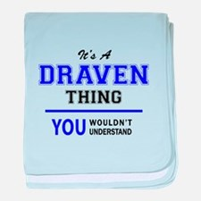 DRAVEN thing, you wouldn't understand baby blanket