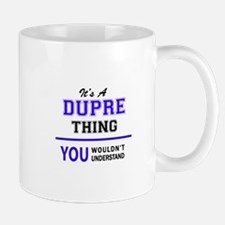 DUPRE thing, you wouldn't understand! Mugs