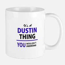 DUSTIN thing, you wouldn't understand! Mugs