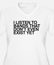 I listen to bands that don't eve Plus Size T-Shirt
