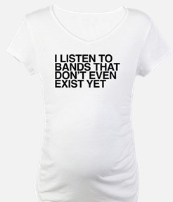 I listen to bands that don't eve Shirt