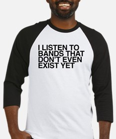 I listen to bands that don't even Baseball Jersey