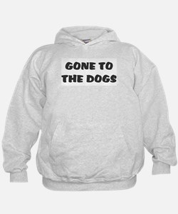 GONE TO THE DOGS! Hoodie