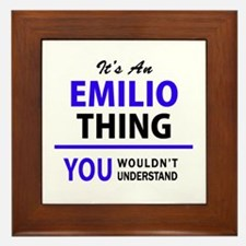 EMILIO thing, you wouldn't understand! Framed Tile