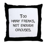 Too Many Freaks, Not Enough C Throw Pillow