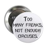 """Too Many Freaks, Not Enough C 2.25"""" Button (100 pa"""