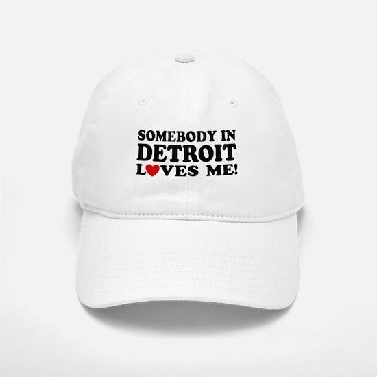 Somebody In Detroit Loves Me Baseball Baseball Cap