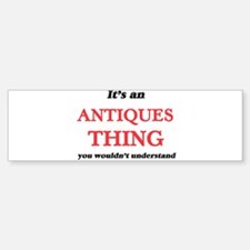 It's an Antiques thing, you wou Bumper Bumper Bumper Sticker