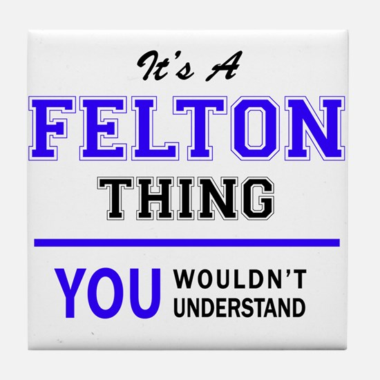 FELTON thing, you wouldn't understand Tile Coaster