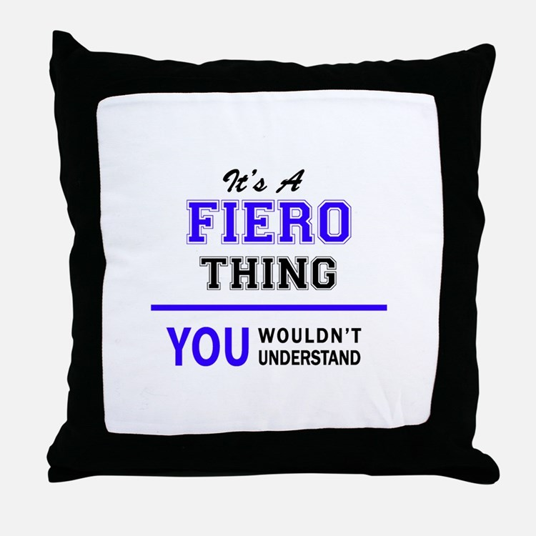 FIERO thing, you wouldn't understand! Throw Pillow
