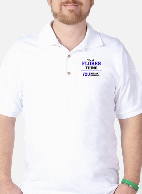 FLORES thing, you wouldn't understand! Golf Shirt