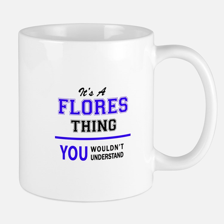 FLORES thing, you wouldn't understand! Mugs
