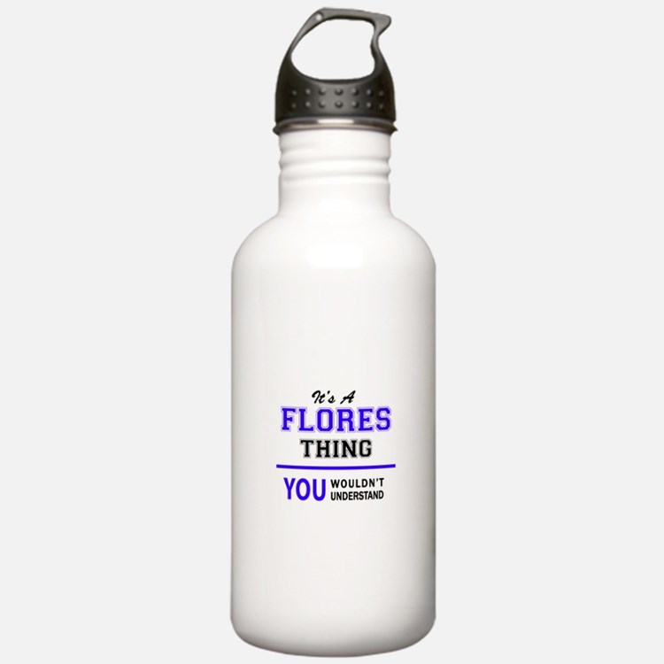 FLORES thing, you woul Water Bottle