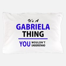 GABRIELA thing, you wouldn't understan Pillow Case