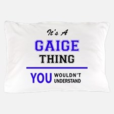 GAIGE thing, you wouldn't understand! Pillow Case