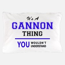 GANNON thing, you wouldn't understand! Pillow Case