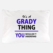 GRADY thing, you wouldn't understand! Pillow Case