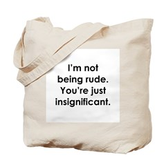 I'm not being rude. You're ju Tote Bag