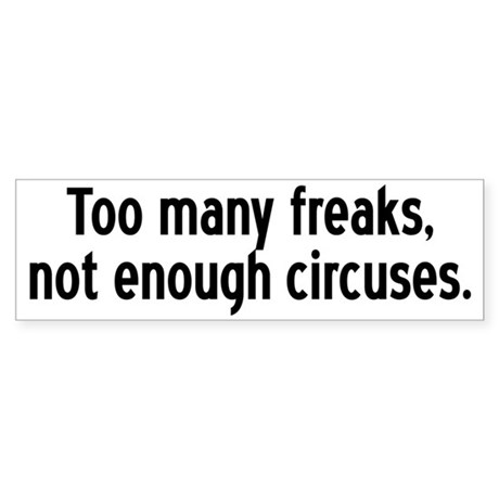Too Many Freaks, Not Enough C Bumper Sticker